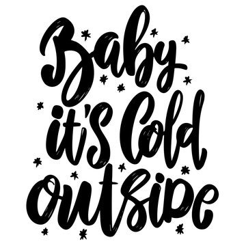 Baby it's cold outside. Lettering phrase. Design element for poster, card, banner, sign, flyer. Vector illustration
