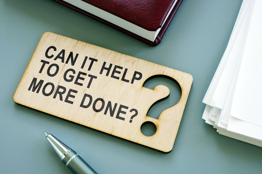 Sign Can it help to get more done on the plank. How to be more productive concept.