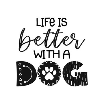 life is better with a dog - funny hand drawn vector saying with dog paw.