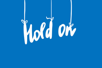 Hold on hand drawn vector lettering words on ropes lettering phrase
