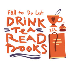Drink Tea, Read Books, Fall List to Do banner, poster design with lettering, cup, book and cake, vector illustration on white background