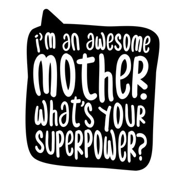 I am an awesome Mother, what is your superpower? - Vector father's day greetings card with hand lettering. White brush text on isolated black background with speech bubble.