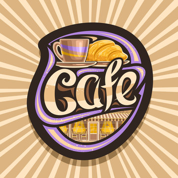 Vector logo for Street Cafe, dark decorative badge with illustration of coffee cup and fresh croissant, original lettering for word cafe, sign board for summer modern restaurant on brown background.