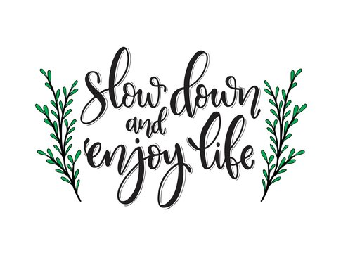 Vector hand drawn inspirational lettering. Slow down and enjoy your life. Motivational lettered sketch style phrase