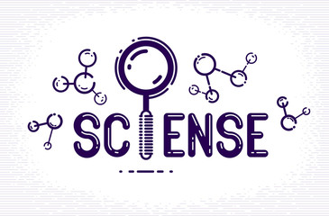 Science word with magnifying glass instead of letter I and molecule, physics and chemistry concept, vector conceptual creative logo or poster made with special font.