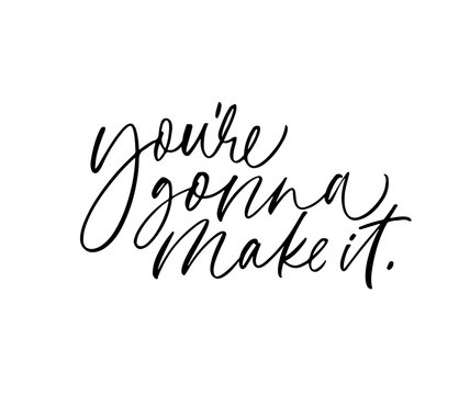 You're gonna make it ink pen vector lettering. Optimist phrase, hipster saying handwritten calligraphy.