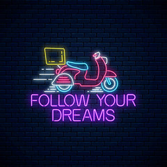 Follow your dreams - glowing neon inscription phrase with scooter. Motivation quote in neon style.