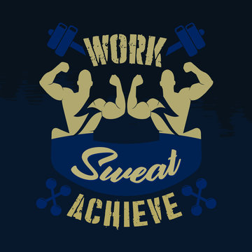 Work sweat achieve. Gym sayings & quotes