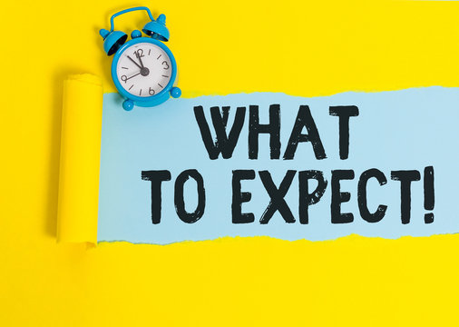 Word writing text What To Expect. Business photo showcasing asking about regard something as likely to happen occur