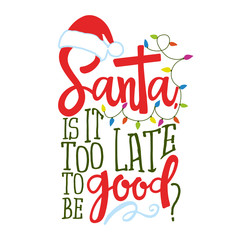 Santa, it is too late to be good? - Calligraphy phrase for Christmas. Hand drawn lettering for Xmas greetings cards, invitations. Good for t-shirt, mug, gift, printing press. Holiday quotes.