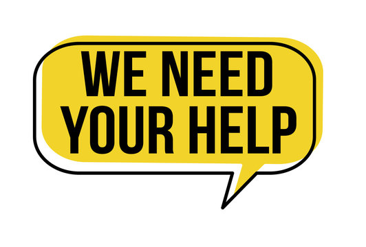 We need your help speech bubble