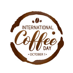 International Coffee Day hand lettering with coffee beans, cup bottom ring and drop splash isolated on white. Vector template for banner, typography poster, flyer, sticker, card, t-shirt, etc.