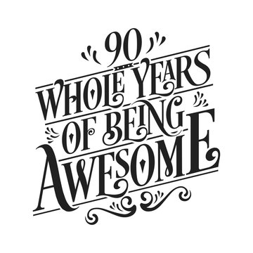 90 Whole Years Of Being Awesome - 90th Birthday And Wedding  Anniversary Typographic Design Vector