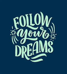 Inspirational quote about dream. Hand drawn vintage illustration with lettering and decoration elements. Drawing for prints on t-shirts and bags, stationary or poster.
