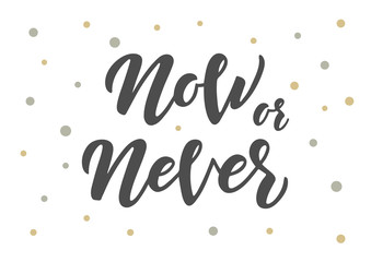 Now or never hand drawn lettering
