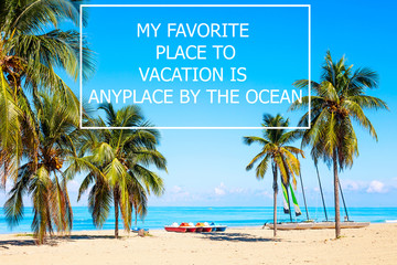 Vacation holidays background wallpaper with palms and tropical beach. Vacation quote My favorite place to vacation is anyplace by the ocean Wall mural