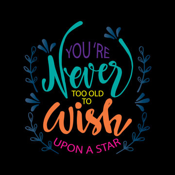 You're never too old to wish upon a star. Inspirational quote.