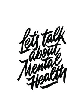 Let's talk about mental health. Hand drawn dry brush lettering. Ink illustration. Modern calligraphy phrase. Vector illustration.
