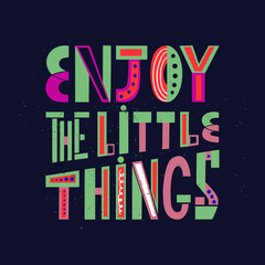 Poster Positive Typography Enjoy the little things. Hand drawn lettering quote. Vector illustration. Hand lettering for your design. Can be printed on greeting cards, paper and textile designs, etc.