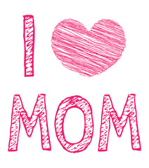 I Love Mom Mommy Mother Mother's day