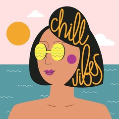 Vector illustration with young woman in yellow sunglasses. Ocean, sun, clouds and lettering words Chill Vibes. Inspirational vacation typography poster with text