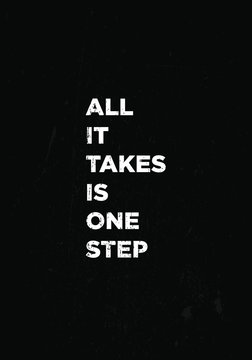 all it takes is one step motivational quotes or proverb