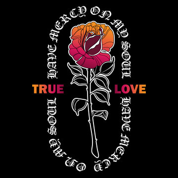Rose drawing with slogan graphic. T-shirts design in the style of a traditional tattoo.