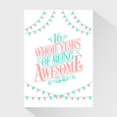 16 Whole Years Of Being Awesome - 16th Birthday And 16th Wedding Anniversary Typography Design