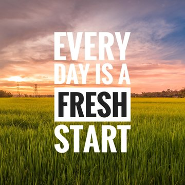 Motivational and inspirational quote - Every day is a fresh start.