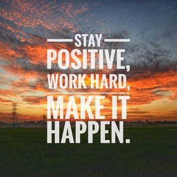 Motivational and inspirational quote - Stay positive, work hard, make it happen.