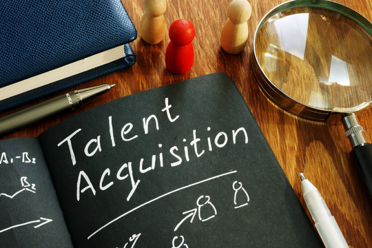 Talent acquisition sign in the note. Recruitment concept.