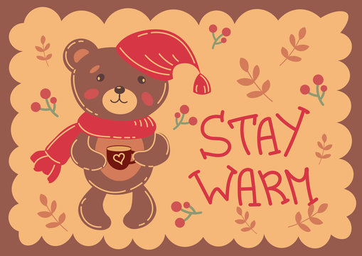 """Cute little Teddy bear with a cup, Lovely postcard with a little Teddy bear in a scarf and cap, with a cup. Hand-drawn lettering """"Stay Warm"""" and falling leaves"""