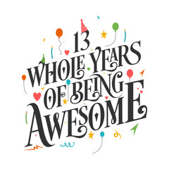 """13th Birthday And 13th Wedding Anniversary Typography Design """"13 Whole Years Of Being Awesome"""""""