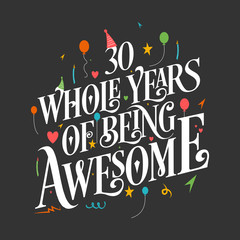 """30th Birthday And 30th Wedding Anniversary Typography Design """"30 Whole Years Of Being Awesome"""""""