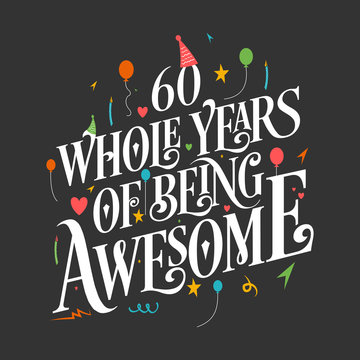 """60th Birthday And 60th Wedding Anniversary Typography Design """"60 Whole Years Of Being Awesome"""""""