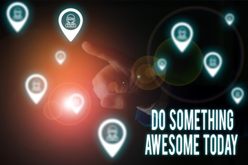 Writing note showing Do Something Awesome Today. Business concept for Make an incredible action...