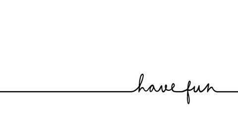 Have fun - continuous one black line with word. Minimalistic drawing of phrase illustration
