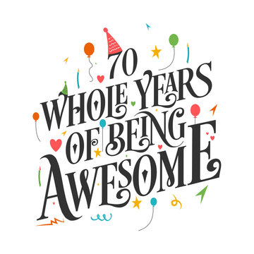 """70th Birthday And 70th Wedding Anniversary Typography Design """"70 Whole Years Of Being Awesome"""""""