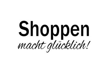 Spruch Shoppen macht glücklich schwarz weiss