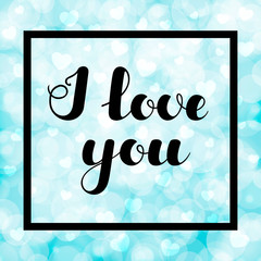 """Hand written lettering """"I love you"""" on blurred bokeh background with hearts for greeting cards, posters, banners, flyers, stickers, for Valentine's Day. Vector illustration. EPS10."""