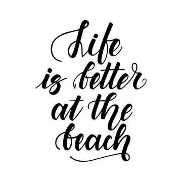 Life is better at the beach. Handwritten lettering on white background. Vector illustration.