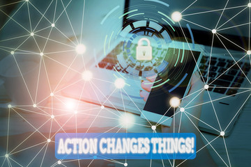 Text sign showing Action Changes Things. Business photo text start doing something against problem resolve or achieve it Picture photo system network scheme modern technology smart device