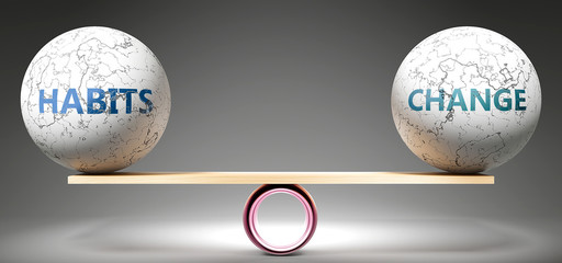 Habits and change in balance - pictured as balanced balls on scale that symbolize harmony and equity between Habits and change that is good and beneficial., 3d illustration Wall mural