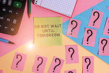 Conceptual hand writing showing Do Not Wait Until Tomorrow. Concept meaning needed to do it right away Urgent Better do now Mathematics stuff and writing equipment on pastel background