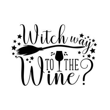 Witch way to the wine -funny halloween text, with drinking glass, and broom silhouette. Perfect for posters, greeting cards, textiles,T- shirt and gifts.