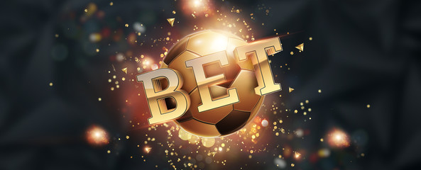 Gold Lettering bet against golden ball and stadium background. Bets, sports betting, watch sports and bet. Flyer, design, layout. 3D design, 3D illustration.