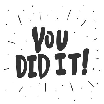 You did it. Vector hand drawn illustration sticker with cartoon lettering. Good as a sticker, video blog cover, social media message, gift cart, t shirt print design.