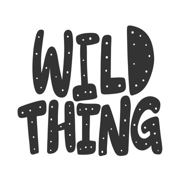 Wild thing. Vector hand drawn illustration sticker with cartoon lettering. Good as a sticker, video blog cover, social media message, gift cart, t shirt print design.