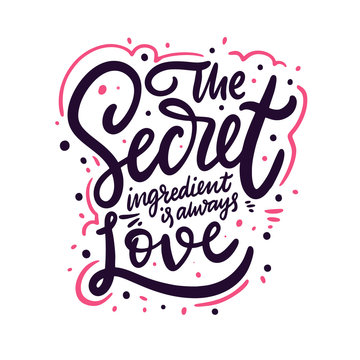 The Secret ingredient is always Love. Hand drawn vector lettering phrase. Cartoon style.