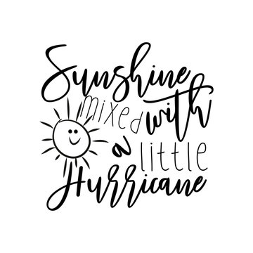 Sunshine mixed with a little hurricane- positive saying text with cute smiley sun. Good for greeting card and  t-shirt print, flyer, poster design, mug.